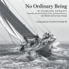 """No Ordinary Being: A Biography of W. Starling Burgess, Inventor, Naval Architect, Aviation Pioneer, and Master of American Design"" by Llewellyn Howland III"